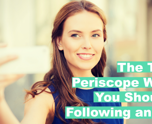 The top 10 periscope women you should be following