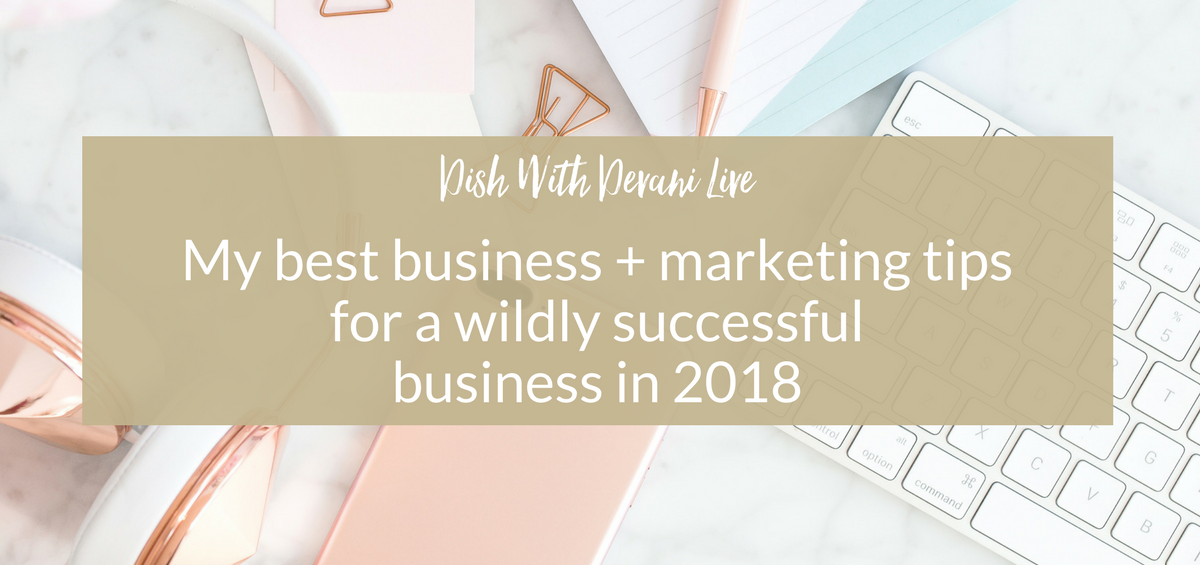 My best business + marketing tips for a wildly successful business in 2018