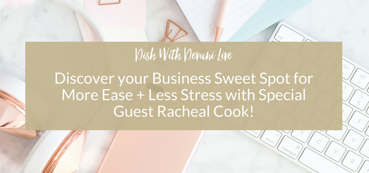 Discover your Business Sweet Spot for More Ease + Less Stress with Special Guest Racheal Cook