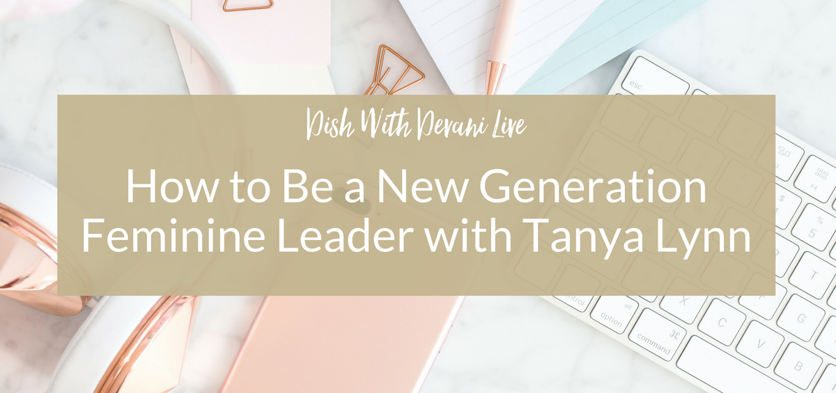 How to Be a New Generation Feminine Leader with Tanya Lynn