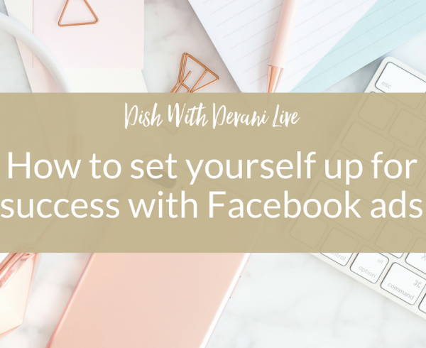 How to set yourself up for success with Facebook ads