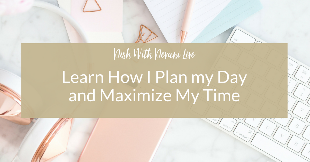 Learn How I Plan my Day and Maximize My Time